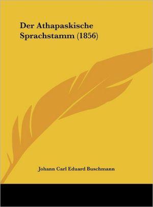 Der Athapaskische Sprachstamm (1856) - Johann Carl Eduard Buschmann (Illustrator)