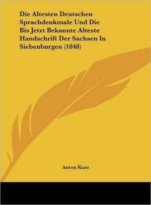 Die Altesten Deutschen Sprachdenkmale Und Die Bis Jetzt Bekannte Alteste Handschrift Der Sachsen In Siebenburgen (1848)