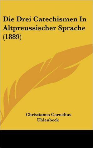 Die Drei Catechismen In Altpreussischer Sprache (1889)
