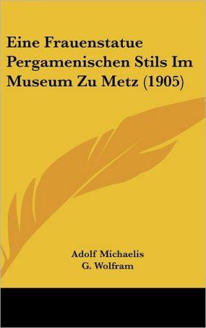 Eine Frauenstatue Pergamenischen Stils Im Museum Zu Metz (1905)