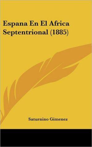 Espana En El Africa Septentrional (1885) - Saturnino Gimenez
