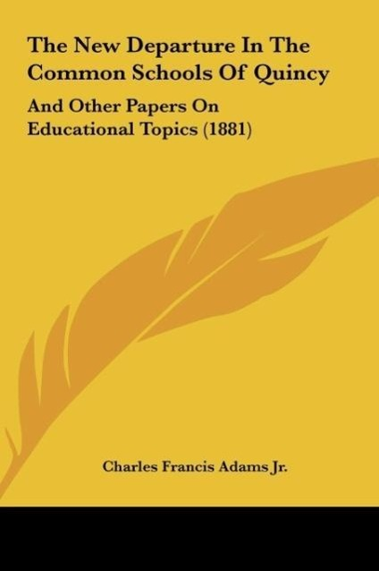 The New Departure In The Common Schools Of Quincy als Buch von Charles Francis Adams Jr. - Kessinger Publishing, LLC