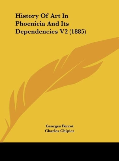 History Of Art In Phoenicia And Its Dependencies V2 (1885) als Buch von Georges Perrot, Charles Chipiez - Georges Perrot, Charles Chipiez