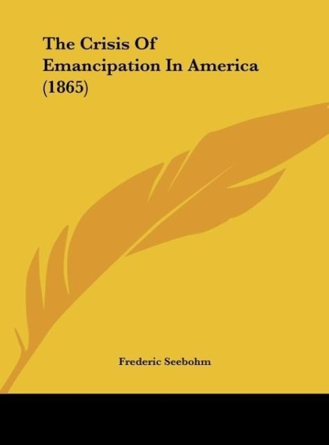 The Crisis Of Emancipation In America (1865) als Buch von Frederic Seebohm - Frederic Seebohm