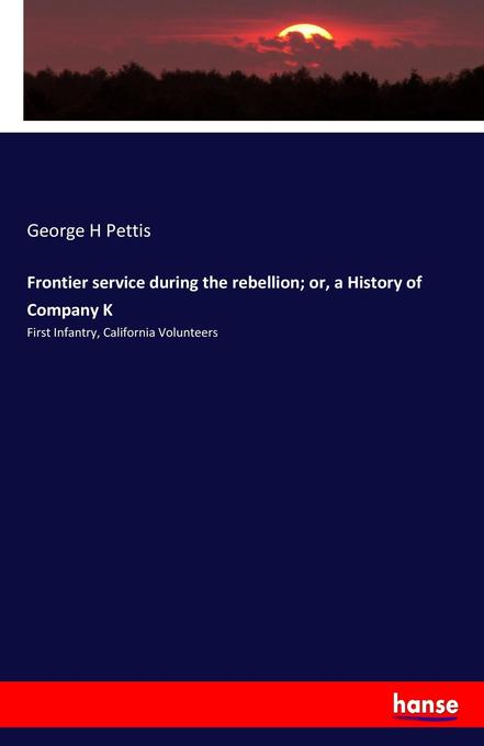 Frontier service during the rebellion; or, a History of Company K als Buch von George H Pettis - George H Pettis