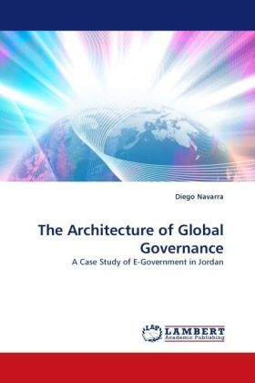 The Architecture of Global Governance - A Case Study of E-Government in Jordan - Navarra, Diego