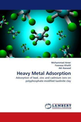 Heavy Metal Adsorption - Adsorption of lead, zinc and cadmium ions on polyphosphate-modified kaolinite clay - Amer, Mohammad / Khalili, Fawwaz / Awwad, Akl