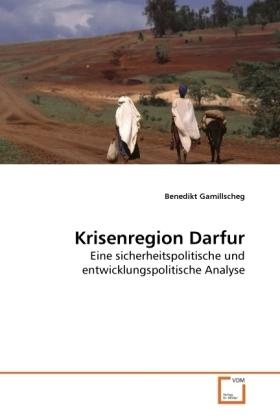 Krisenregion Darfur - Eine sicherheitspolitische und entwicklungspolitische Analyse - Gamillscheg, Benedikt