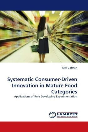Systematic Consumer-Driven Innovation in Mature Food Categories - Applications of Rule Developing Experimentation - Gofman, Alex
