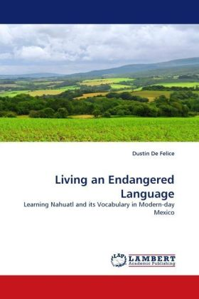 Living an Endangered Language - Learning Nahuatl and its Vocabulary in Modern-day Mexico - De Felice, Dustin