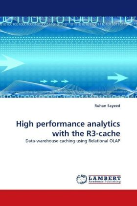 High performance analytics with the R3-cache - Data-warehouse caching using Relational OLAP - Sayeed, Ruhan