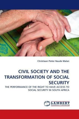 CIVIL SOCIETY AND THE TRANSFORMATION OF SOCIAL SECURITY - THE PERFORMANCE OF THE RIGHT TO HAVE ACCESS TO SOCIAL SECURITY IN SOUTH AFRICA - Malan, Christiaan Pieter Naude