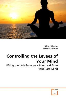 Controlling the Levees of Your Mind - Lifting the Veils from your Mind and from your Race Mind - Cleeton, Gilbert / Cleeton, Lorraine
