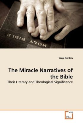 The Miracle Narratives of the Bible - Their Literary and Theological Significance - Kim, Sang Jin
