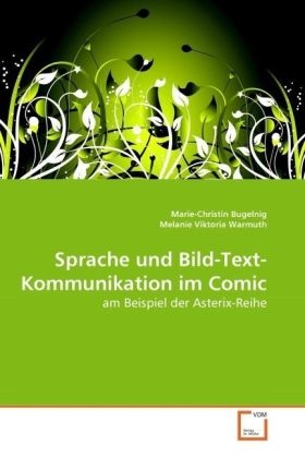 Sprache und Bild-Text-Kommunikation im Comic - am Beispiel der Asterix-Reihe - Bugelnig, Marie-Christin / Viktoria Warmuth, Melanie