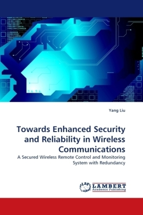 Towards Enhanced Security and Reliability in Wireless Communications - A Secured Wireless Remote Control and Monitoring System with Redundancy - Liu, Yang