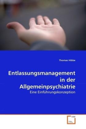 Entlassungsmanagement in der Allgemeinpsychiatrie - Eine Einführungskonzeption - Hibbe, Thomas