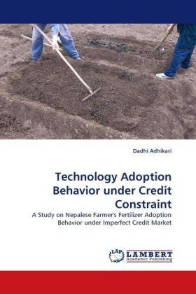 Technology Adoption Behavior under Credit Constraint - A Study on Nepalese Farmer's Fertilizer Adoption Behavior under Imperfect Credit Market - Adhikari, Dadhi