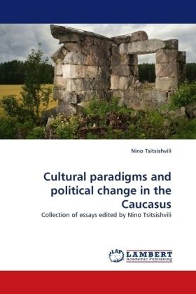 Cultural paradigms and political change in the Caucasus - Collection of essays edited by Nino Tsitsishvili - Tsitsishvili, Nino