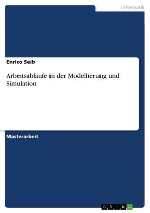 Akademische Schriftenreihe: Arbeitsabläufe in der Modellierung und Simulation - Magisterarbeit - Seib, Enrico
