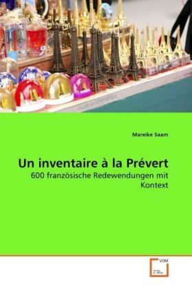 Un inventaire à la Prévert - 600 französische Redewendungen mit Kontext - Saam, Mareike