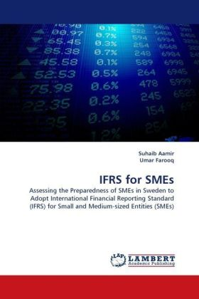 IFRS for SMEs - Assessing the Preparedness of SMEs in Sweden to Adopt International Financial Reporting Standard (IFRS) for Small and Medium-sized Entities (SMEs) - Aamir, Suhaib / Farooq, Umar