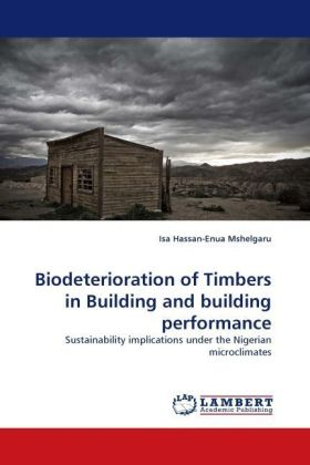 Biodeterioration of Timbers in Building and building performance - Sustainability implications under the Nigerian microclimates - Mshelgaru, Isa H.-E.