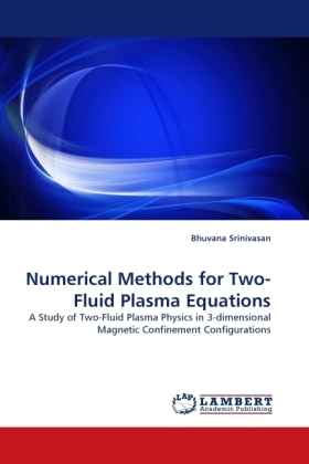 Numerical Methods for Two-Fluid Plasma Equations - A Study of Two-Fluid Plasma Physics in 3-dimensional Magnetic Confinement Configurations - Srinivasan, Bhuvana