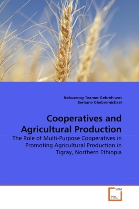 Cooperatives and Agricultural Production - The Role of Multi-Purpose Cooperatives in Promoting Agricultural Production in Tigray, Northern Ethiopia - Gebrehiwot, Nahusenay Teamer / Ghebremichael, Berhane