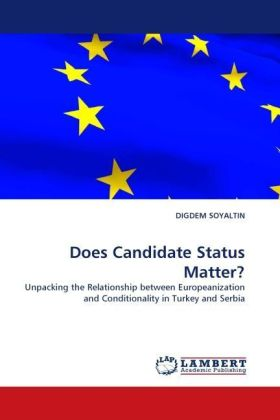 Does Candidate Status Matter? - Unpacking the Relationship between Europeanization and Conditionality in Turkey and Serbia - Soyaltin, Digdem