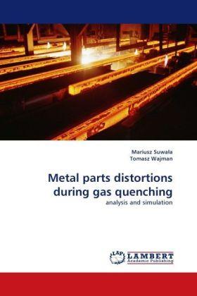 Metal parts distortions during gas quenching - analysis and simulation - Suwa a, Mariusz / Wajman, Tomasz