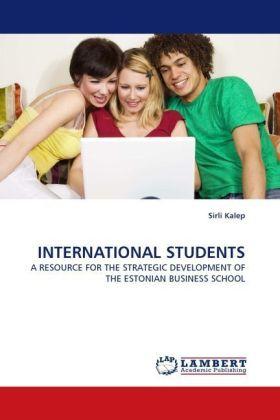 INTERNATIONAL STUDENTS - A RESOURCE FOR THE STRATEGIC DEVELOPMENT OF THE ESTONIAN BUSINESS SCHOOL - Kalep, Sirli