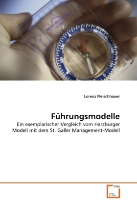Führungsmodelle - Ein exemplarischer Vergleich vom Harzburger Modell mit dem St. Galler Management-Modell - Fleischhauer, Lorenz
