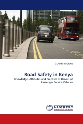 Road Safety in Kenya - Knowledge, Attitudes and Practises of Drivers of Passenger Service Vehicles - Moraa, Gladys