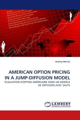 AMERICAN OPTION PRICING IN A JUMP-DIFFUSION MODEL - ÉVALUATION D'OPTION AMÉRICAINE DANS UN MODÈLE DE DIFFUSION AVEC SAUTS - Berros, Jeremy
