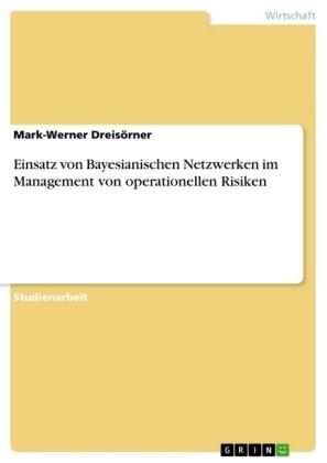 Akademische Schriftenreihe: Einsatz von Bayesianischen Netzwerken im Management von operationellen Risiken - Dreisörner, Mark-Werner