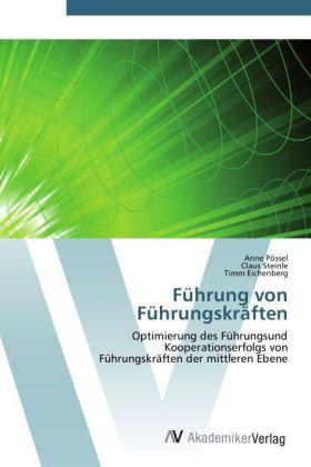 Führung von Führungskräften - Optimierung des Führungsund Kooperationserfolgs von Führungskräften der mittleren Ebene - Pössel, Anne / Steinle, Claus / Eichenberg, Timm