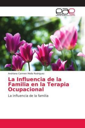 La Influencia de la Familia en la Terapia Ocupacional - La influencia de la familia - Mella Rodriguez, Andriana Carmen