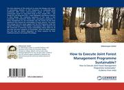 Sarker, Debnarayan: How to Execute Joint Forest Management Programme Sustainable?