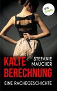 Kalte Berechnung: Eine Rachegeschichte Stefanie Maucher Author