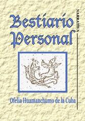 Bestiario Personal - Narrativa - Ofelia Huamanchumo de la Cuba