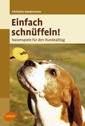 Einfach schnüffeln! - Nasenspiele für den Hundealltag - Christina Sondermann