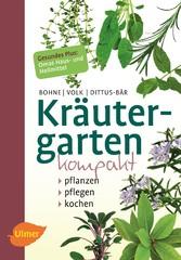 Kräutergarten kompakt - Pflanzen, pflegen, kochen - Burkhard Bohne, Fridhelm und Renate Volk, Renate Dittus-Bär
