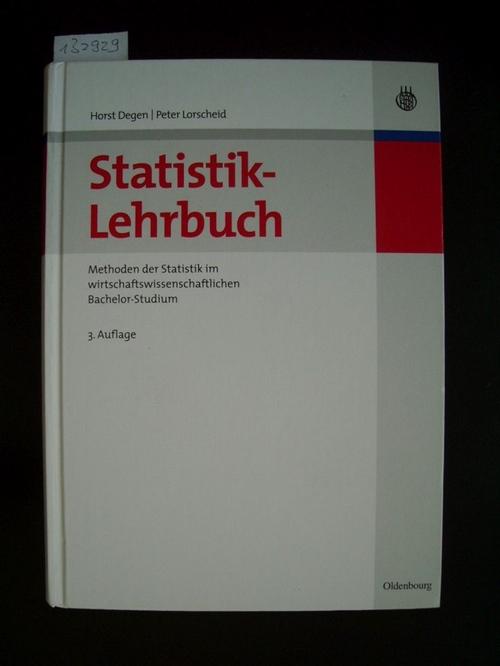 Statistik-Lehrbuch : Methoden der Statistik im wirtschaftswissenschaftlichen Bachelor-Studium - Degen, Horst  Lorscheid, Peter